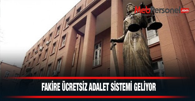 Fakire ücretsiz adalet sistemi geliyor!