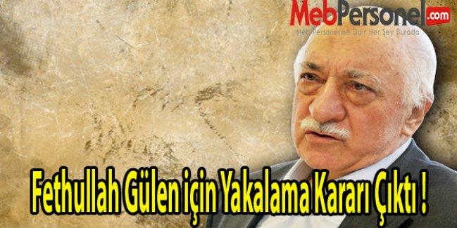 Fethullah Gülen için Yakalama Kararı Çıktı !