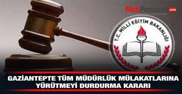 Gaziantep'te Tüm Müdürlük Mülakatlarına Yürütmeyi Durdurma Kararı