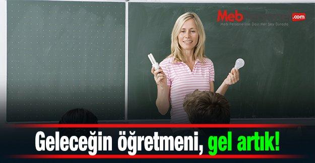 Geleceğin öğretmeni, gel artık!