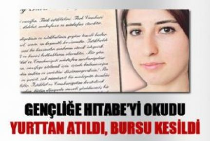 GENÇLİĞE HİTABE'Yİ OKUDU, YURTTAN ATILDI!...