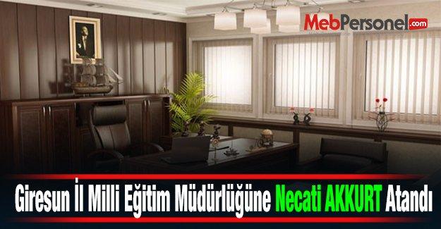 Giresun İl Milli Eğitim Müdürlüğüne Necati AKKURT Atandı