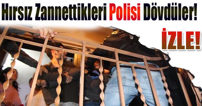 Hırsız zannettikleri polisi dövdüler İZLE