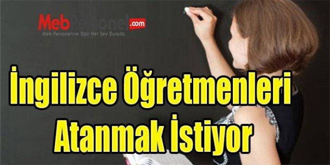 İngilizce Öğretmenleri Atanmak İstiyor