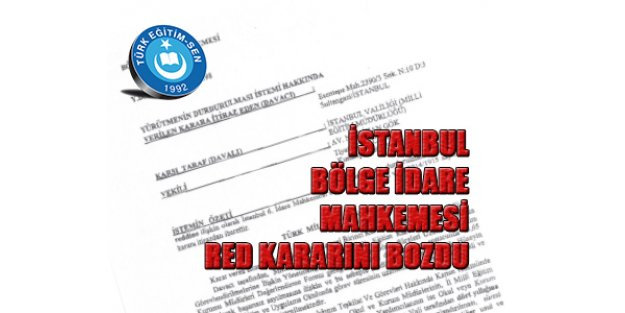 İSTANBUL BÖLGE İDARE MAHKEMESİ RED KARARINI BOZDU