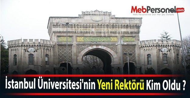 İstanbul Üniversitesi'nin Yeni Rektörü Kim Oldu ?