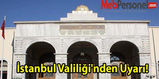 İstanbul Valiliğinden Uyarı!