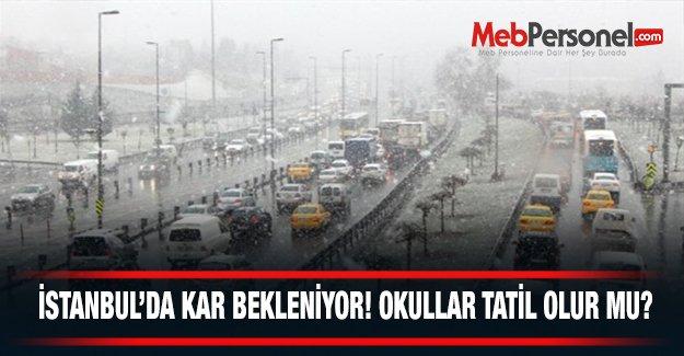 İstanbul'da Kar Bekleniyor! Okullar Tatil Olur mu?