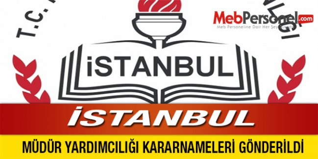 İSTANBUL'DA MÜDÜR YARDIMCILIĞI KARARNAMELERİ GÖNDERİLDİ