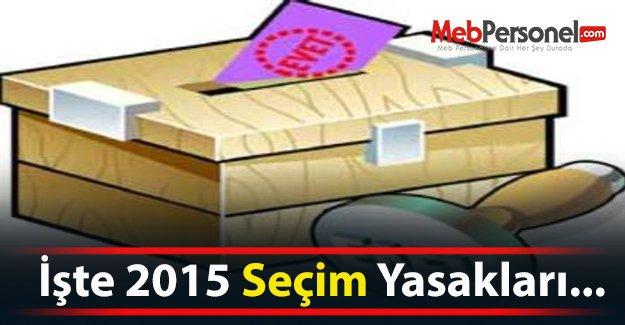 İşte 2015 Seçim Yasakları...