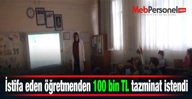 İstifa eden öğretmenden 100 bin TL tazminat istendi