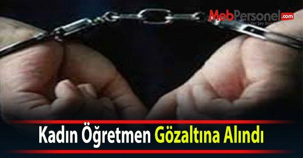 Kadın Öğretmen Gözaltına Alındı