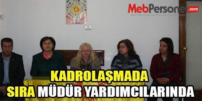 KADROLAŞMADA SIRA MÜDÜR YARDIMCILARINDA