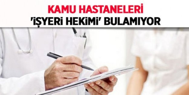 Kamu Hastaneleri 'İŞYERİ HEKİMİ' Bulmakta sıkıntı yaşıyor