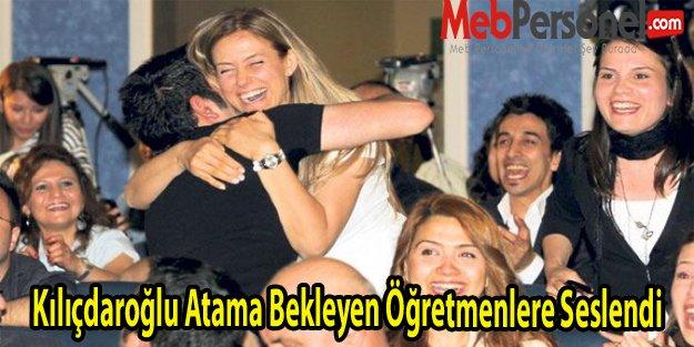 Kılıçdaroğlu Atama Bekleyen Öğretmenlere Seslendi