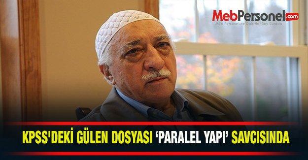 KPSS#039;deki Gülen dosyası #039;Paralel Yapı#039; savcısında