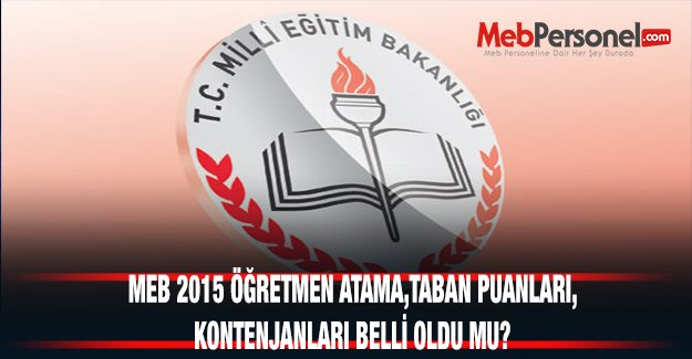 MEB 2015 Öğretmen Atama | Taban Puanları | Kontejyanları belli oldu mu?