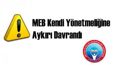 MEB KENDİ YÖNETMELİĞİNE AYKIRI DAVRANDI...
