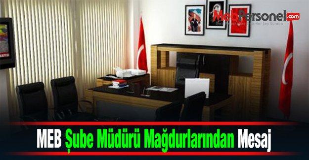 MEB Şube Müdürü Mağdurlarından Mesaj