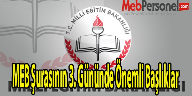 MEB Şurasının 3. Gününde Önemli Başlıklar