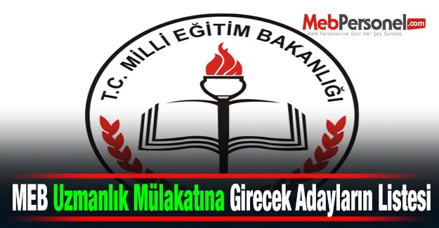 MEB Uzmanlık Mülakatına Girecek Adayların Listesi
