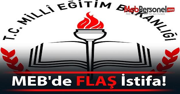 MEB'de FLAŞ İstifa!