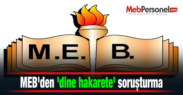 MEB'den 'dine hakarete' soruşturma