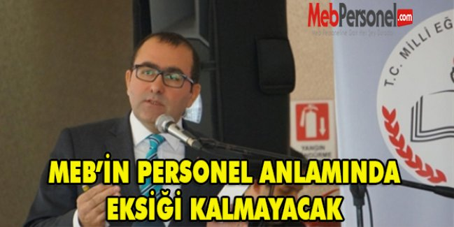 'MEB'in personel anlamında eksiği kalmayacak'