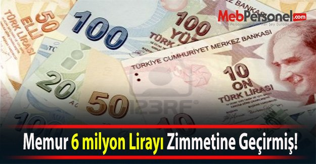 Memur 6 milyon Lirayı Zimmetine Geçirmiş!