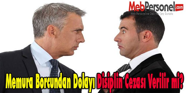 Memura Borcundan Dolayı Disiplin Cezası Verilir mi?