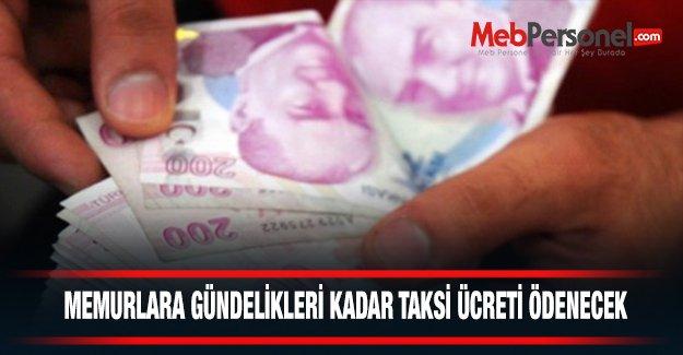 Memurlara gündelikleri kadar taksi ücreti ödenecek
