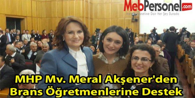 MHP Mv. Meral Akşener'den Brans Öğretmenlerine Destek
