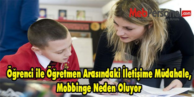 Öğrenci ile Öğretmen Arasındaki İletişime Müdahale, Mobbinge Neden Oluyor