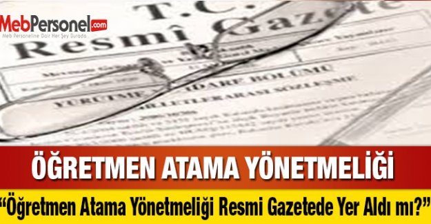 Öğretmen Atama Ve Yer Değiştirme Yönetmeliği Resmi Gazetede Yer Aldı mı?