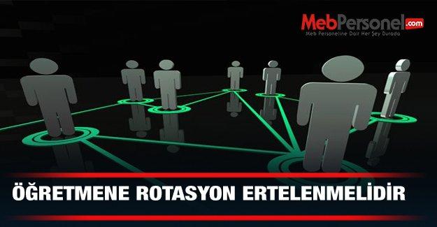 ÖĞRETMENE ROTASYON ERTELENMELİDİR