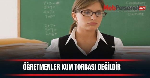 Öğretmenler Kum Torbası Değildir!