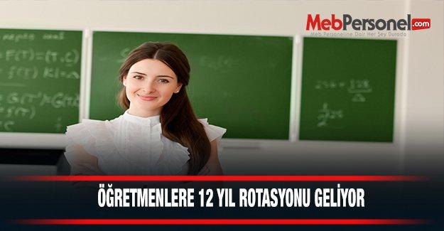 Öğretmenlere 12 yıl rotasyonu geliyor