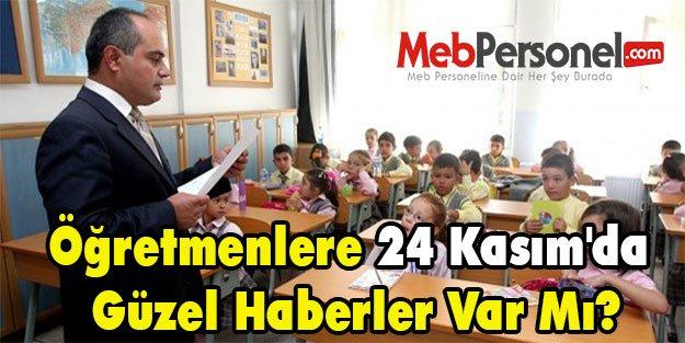 Öğretmenlere 24 Kasım'da Güzel Haberler Var Mı?