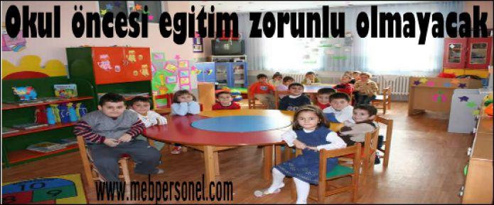 Okul öncesi eğitim zorunlu olmayacak