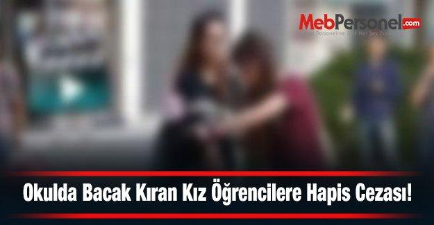 Okulda Bacak Kıran Kız Öğrencilere Hapis Cezası!