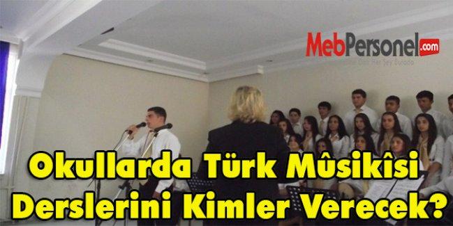 Okullarda Türk Mûsikîsi Derslerini Kimler Verecek?