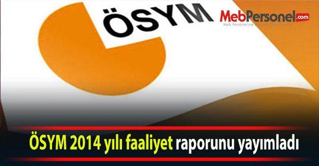 ÖSYM 2014 yılı faaliyet raporunu yayımladı