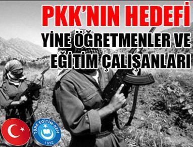 PKK'NIN HEDEFİ YİNE ÖĞRETMENLER VE EĞİTİM ÇALIŞANLARI...