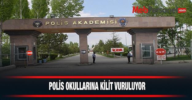 POLİS OKULLARINA KİLİT VURULUYOR