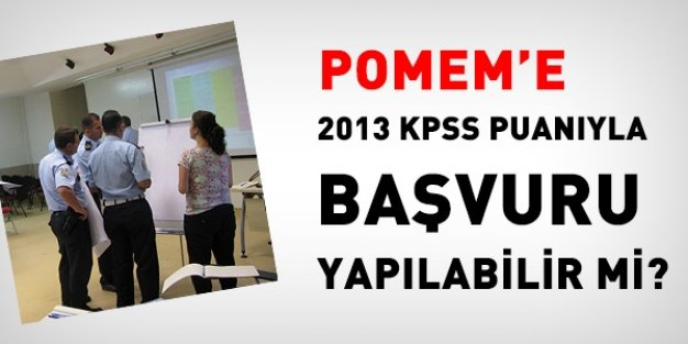 POMEM'e 2013 KPSS puanıyla başvuru yapılabilir mi?