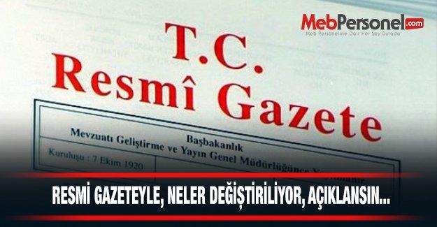 RESMİ GAZETEYLE, NELER DEĞİŞTİRİLİYOR, AÇIKLANSIN...