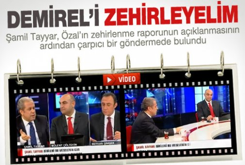 Şamil Tayyar: Demirel'i zehirleyelim