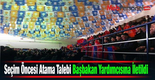 Seçim Öncesi Atama Talebi Başbakan Yardımcısına İletildi