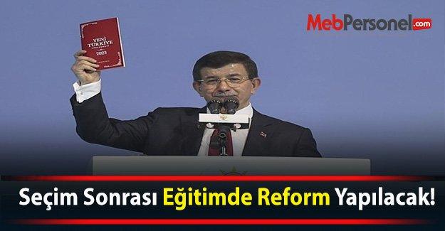Seçim Sonrası Eğitimde Reform Yapılacak!