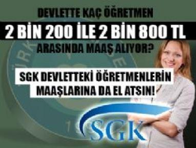 SGK Devletteki Öğretmenlerin Maaşlarına Da El Atsın!...